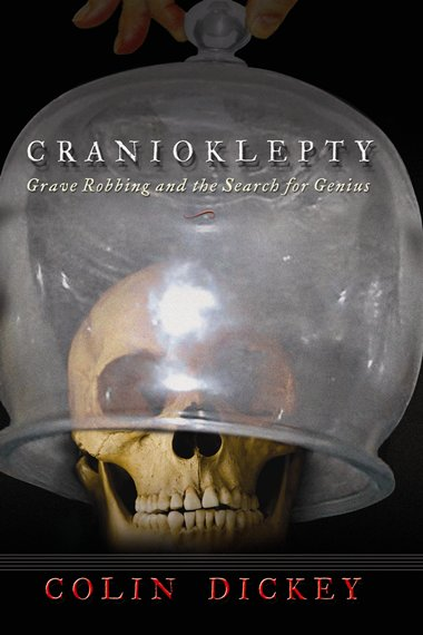 Cranioklepty - Grave Robbing and the Search for Genius